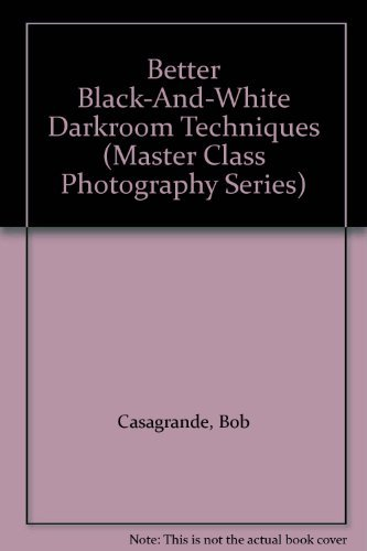 9780130713322: Better Black-And-White Darkroom Techniques (Master Class Photography Series)