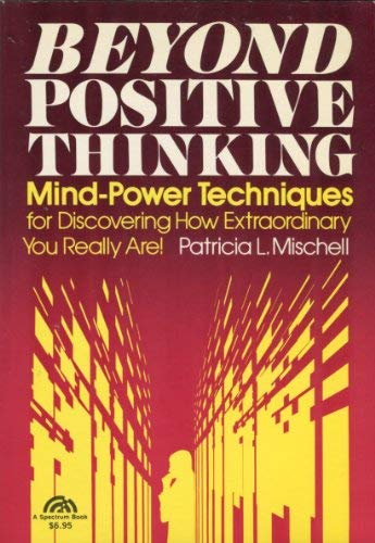 Beyond Positive Thinking : Mind Power Techniques for Discovering How Extraordinary You Really Are: ...