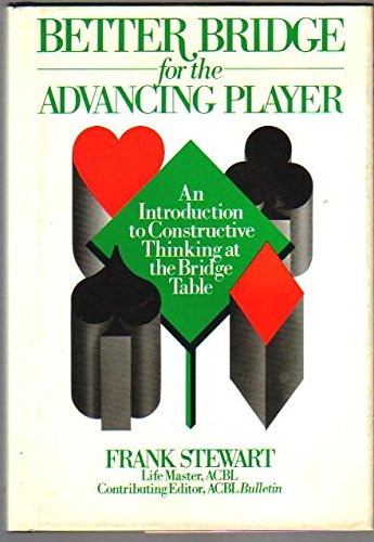 9780130719515: Better bridge for the advancing player: An introduction to constructive thinking at the bridge table