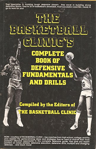 9780130721990: The Basketball clinic's complete book of defensive fundamentals and drills