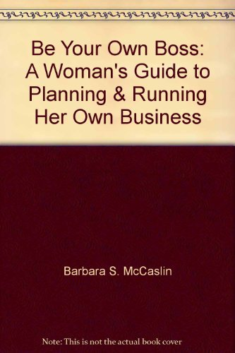 9780130722072: Be Your Own Boss: A Woman's Guide to Planning & Running Her Own Business