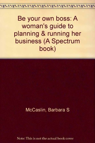 9780130722157: Be your own boss: A woman's guide to planning & running her business (A Spectrum book)