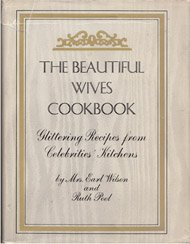 The Beautiful Wives Cookbook: Glittering Recipes from Celebrities' Kitchens.: Earl Wilson