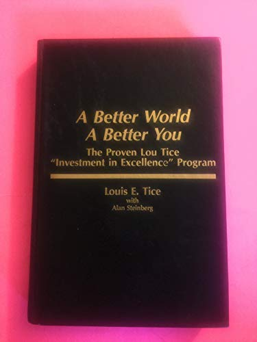 9780130734792: A Better World, a Better You: The Proven Lou Tice