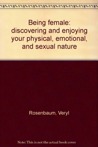 9780130736017: Being female: discovering and enjoying your physical, emotional, and sexual nature