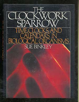 9780130737014: The Clockwork Sparrow: Time, Clocks, and Calendars in Biological Organisms