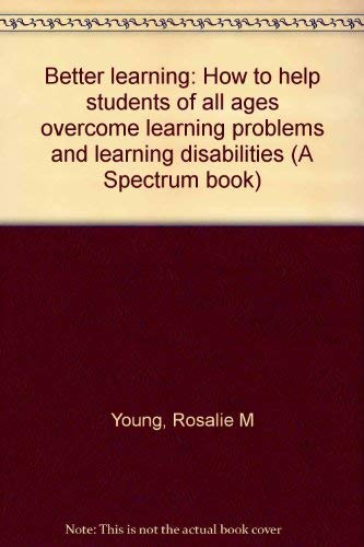 9780130746092: Better learning: How to help students of all ages overcome learning problems and learning disabilities