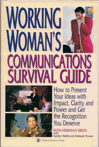 9780130759047: Working Woman's Communications Survival Guide: How to Present Your Ideas With Impact, Clarity and Power and Get the Recognition You Deserve
