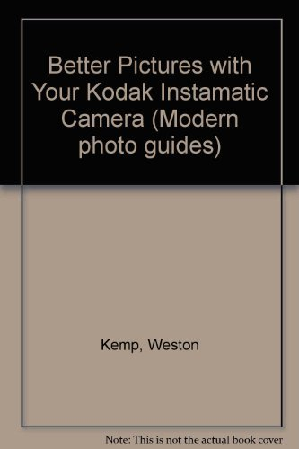 9780130759788: Better Pictures with Your Kodak Instamatic Camera (Modern photo guides)