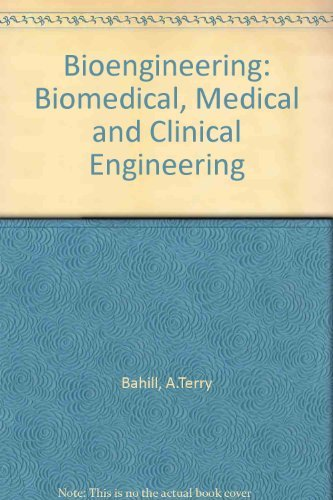 Bioengineering: Biomedical, Medical and Clinical Engineering: Bahill, A. Terry