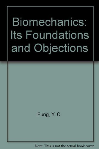 Biomechanics: Its Foundations and Objectives: Fung, Y.C., N. Perrone, and M. Anliker, editors