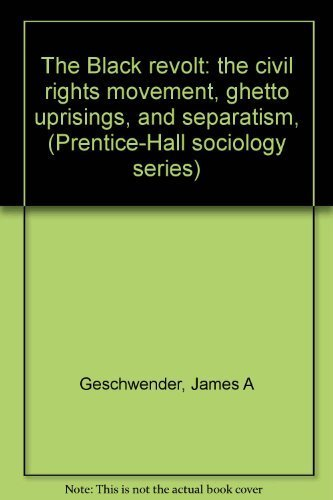 9780130773470: The Black revolt: the civil rights movement, ghetto uprisings, and separatism, (Prentice-Hall sociology series)