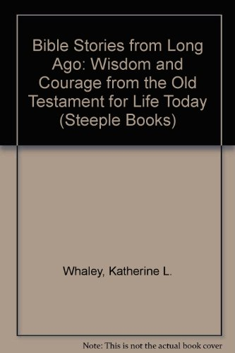9780130780560: Bible Stories from Long Ago: Wisdom and Courage from the Old Testament for Life Today (Steeple Books)