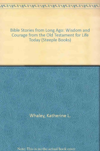 9780130780645: Bible Stories from Long Ago: Wisdom and Courage from the Old Testament for Life Today (Steeple Books)
