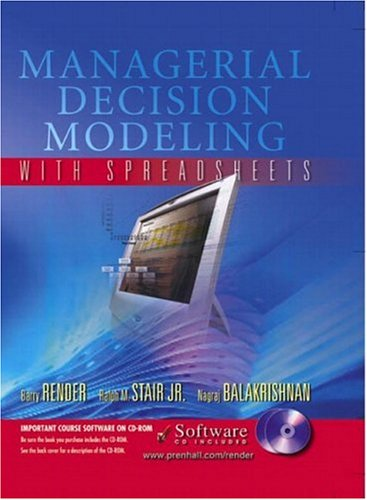 Managerial Decision Modeling with Spreadsheets: Barry Render; Stair,