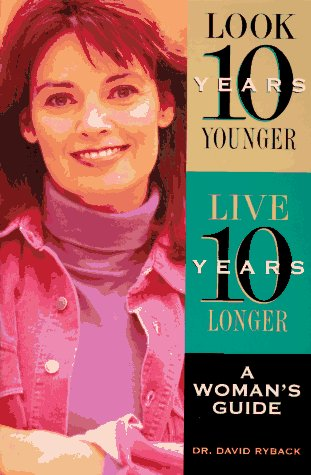 9780130793102: Look Ten Years Younger, Live Ten Years Longer: A Woman's Guide