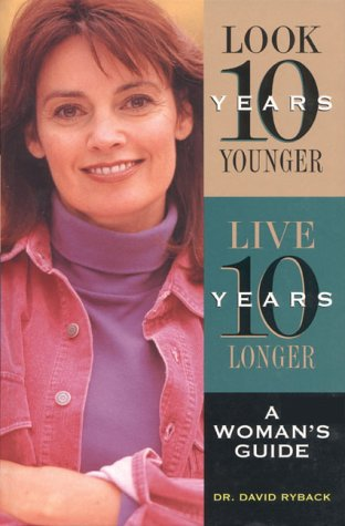 9780130793287: Look Ten Years Younger, Live Ten Years Longer: A Woman's Guide