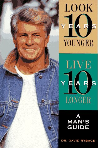 9780130793362: Look Ten Years Younger, Live Ten Years Longer: A Man's Guide