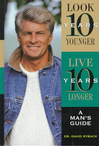 9780130793447: Look Ten Years Younger, Live Ten Years Longer: A Man's Guide