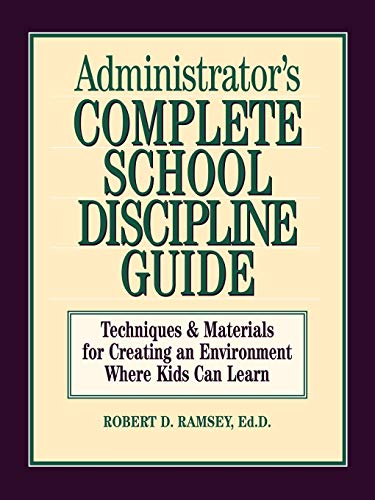 9780130794017: Administrator's Complete School Discipline Guide: Techniques & Materials for Creating an Environment Where Kids Can Learn