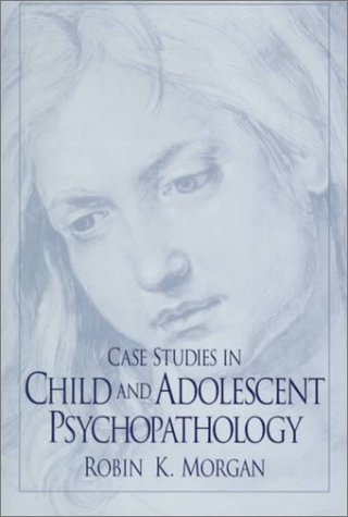 9780130796042: Case Studies in Child and Adolescent Psychopathology