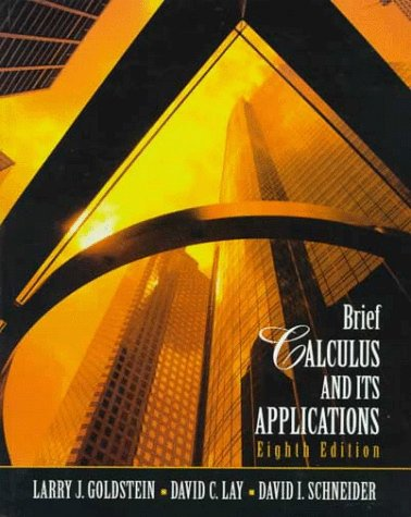 Brief Calculus and Its Applications (8th Edition): Larry J. Goldstein,