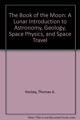9780130799630: The Book of the Moon: A Lunar Introduction to Astronomy, Geology, Space Physics, and Space Travel