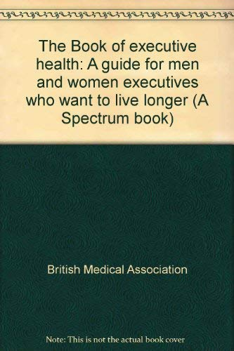 9780130800107: The Book of executive health: A guide for men and women executives who want to live longer (A Spectrum book)