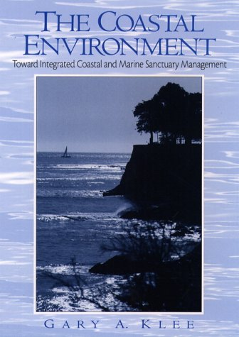 The Coastal Environment: Toward Integrated Coastal and Marine Sanctuary Management: Klee, Gary A.