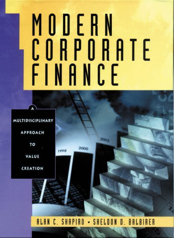 Modern Corporate Finance: A Multidisciplinary Approach to: Alan Shapiro, Sheldon