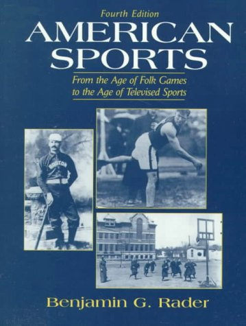 9780130801128: American Sports: From the Age of Folk Games to the Age of Televised Sports (4th Edition)