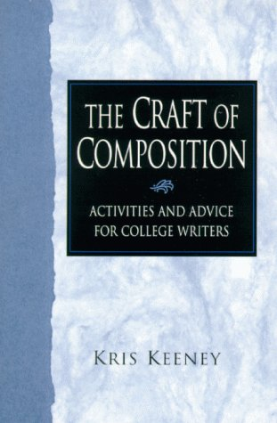 Craft of Composition: The Activities and Advice for College Writers: Kenney, Kris; Keeney, Kris