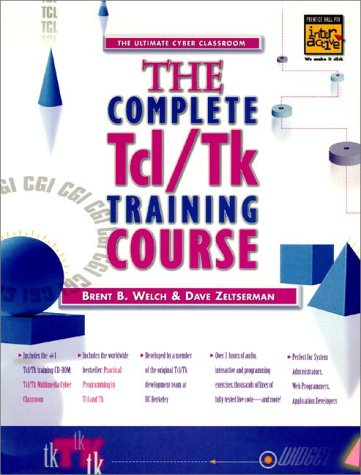 9780130807564: The Complete Tcl/Tk Training Course: Includes Practical Programming in Tcl/Tk, 2r.e (Prentice Hall Complete Training Courses)