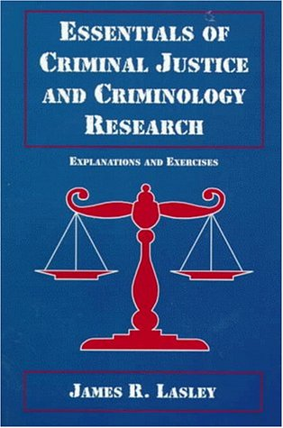 Essentials of Criminal Justice and Criminology Research: James R. Lasley