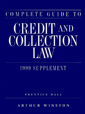 9780130812292: Complete Guide To Credit And Collection Law (complete Guide To Credit & Collection Law Supplement)