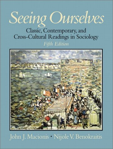 Seeing Ourselves: Classic, Contemporary, and Cross-Cultural Readings: John J. Macionis,