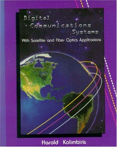 Digital Communications Systems: With Satellites and Fiber Optics Applications: Harold Kolimbiris