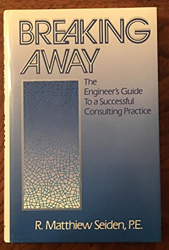 9780130815484: Breaking Away: The Engineer's Guide to a Successful Consulting Practice