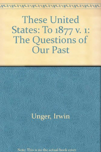 9780130815491: These United States: The Questions of Our Past, Concise Edition, Volume 1: to 1877: To 1877 v. 1