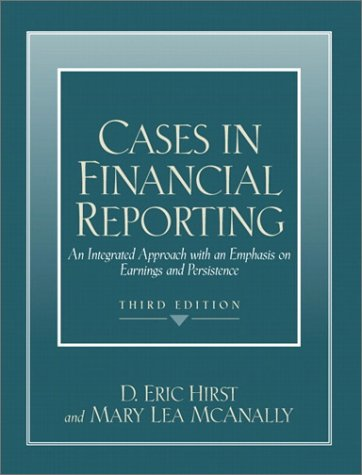 9780130822000: Cases in Financial Reporting: An Integrated Approach with an Emphasis on Earnings and Persistence (3rd Edition)