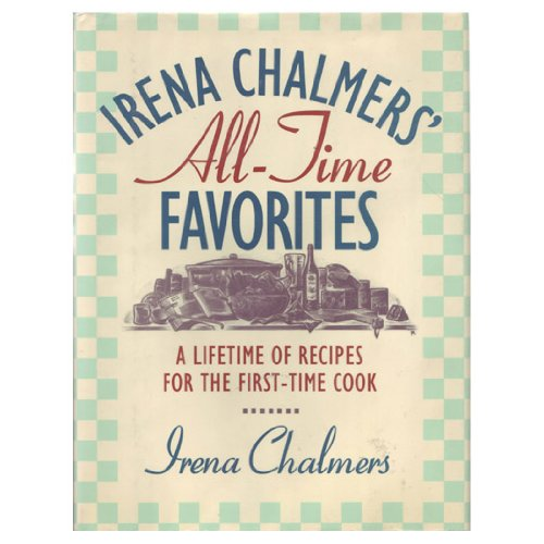 9780130824059: Irena Chalmers' All-Time Favorites: A Lifetime of Recipes for the First-Time Cook