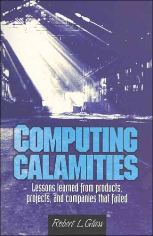 9780130828620: Computing Calamities: Lessons Learned from Products, Projects, and Companies That Failed