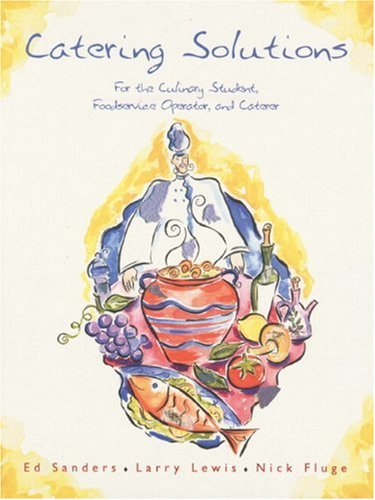 9780130829009: Catering Solutions: For the Culinary Student, Foodservice Operator, and Caterer