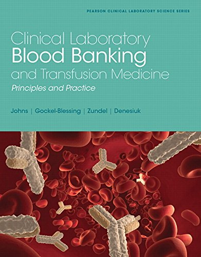 Clinical Laboratory Blood Banking and Transfusion Medicine: Gretchen Johns ,