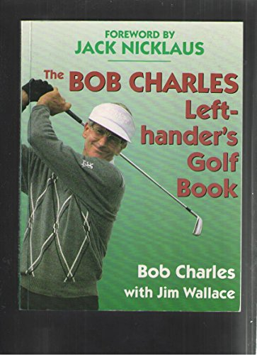 THE BOB CHARLES LEFT-HANDER'S GOLF BOOK: Charles, Bob with