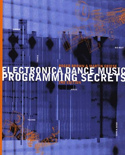 Electronica Dance Music Programming Secrets, 2nd Edition: Brown, Roger