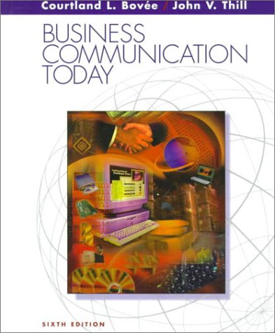 Business Communication Today (6th Edition): Courtland L. Bovee; John V. Thill