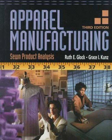 Apparel Manufacturing: Sewn Product Analysis (3rd Edition): Ruth E. Glock,