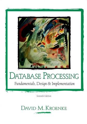 Database Processing: Fundamentals, Design and Implementation (7th: David Kroenke