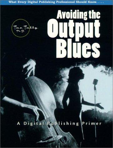 9780130848765: Avoiding the Output Blues: A Digital Publishing Primer